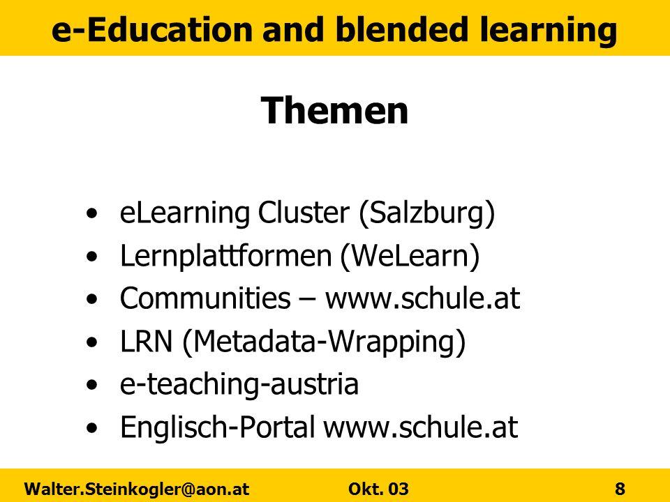 e-Education and blended learning Walter.Steinkogler@aon.at Okt. 03 8 Themen eLearning Cluster (Salzburg) Lernplattformen (WeLearn) Communities – www.s