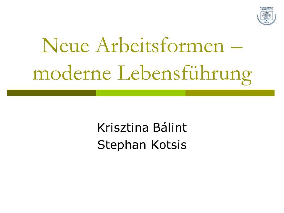 Neue Arbeitsformen – moderne Lebensführung Krisztina Bálint Stephan Kotsis