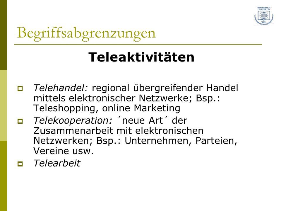 Begriffsabgrenzungen Teleaktivitäten Telehandel: regional übergreifender Handel mittels elektronischer Netzwerke; Bsp.: Teleshopping, online Marketing