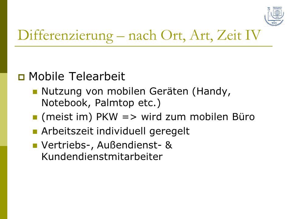 Differenzierung – nach Ort, Art, Zeit IV Mobile Telearbeit Nutzung von mobilen Geräten (Handy, Notebook, Palmtop etc.) (meist im) PKW => wird zum mobi