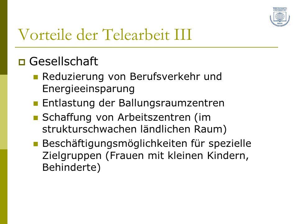 Vorteile der Telearbeit III Gesellschaft Reduzierung von Berufsverkehr und Energieeinsparung Entlastung der Ballungsraumzentren Schaffung von Arbeitsz