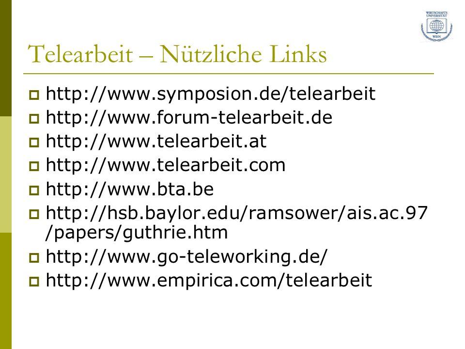 Telearbeit – Nützliche Links http://www.symposion.de/telearbeit http://www.forum-telearbeit.de http://www.telearbeit.at http://www.telearbeit.com http://www.bta.be http://hsb.baylor.edu/ramsower/ais.ac.97 /papers/guthrie.htm http://www.go-teleworking.de/ http://www.empirica.com/telearbeit
