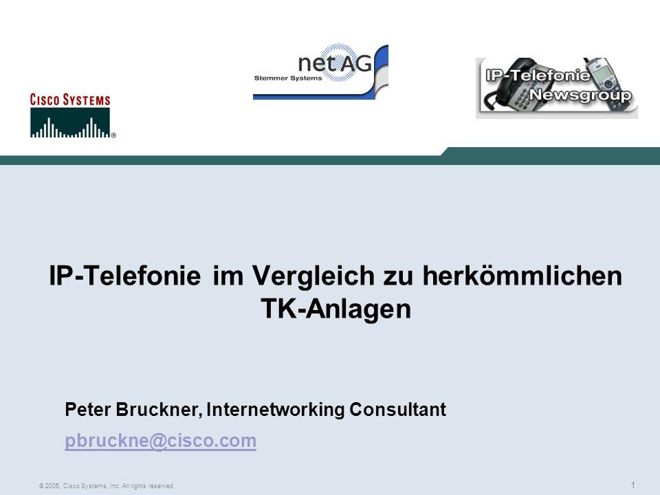 1 © 2005, Cisco Systems, Inc. All rights reserved. IP-Telefonie im Vergleich zu herkömmlichen TK-Anlagen Peter Bruckner, Internetworking Consultant pb