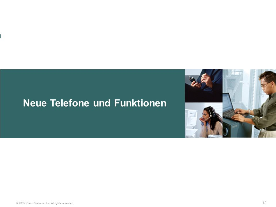 13 © 2005, Cisco Systems, Inc. All rights reserved. Neue Telefone und Funktionen 13