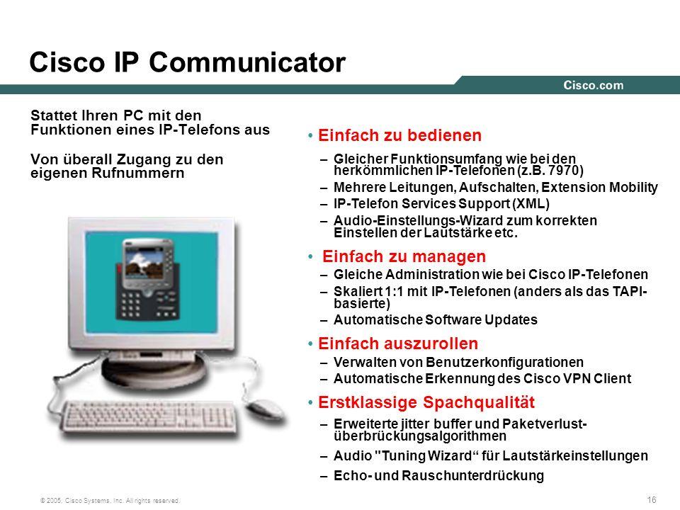 16 © 2005, Cisco Systems, Inc. All rights reserved. Cisco IP Communicator Stattet Ihren PC mit den Funktionen eines IP-Telefons aus Von überall Zugang