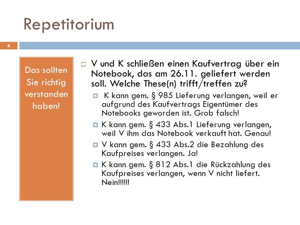 Repetitorium 6 Das sollten Sie richtig verstanden haben! V und K schließen einen Kaufvertrag über ein Notebook, das am 26.11. geliefert werden soll. W