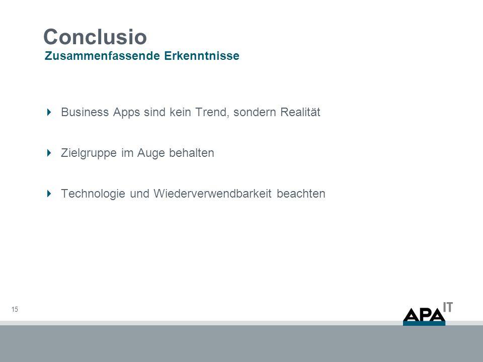 Conclusio Business Apps sind kein Trend, sondern Realität Zielgruppe im Auge behalten Technologie und Wiederverwendbarkeit beachten Zusammenfassende Erkenntnisse 15