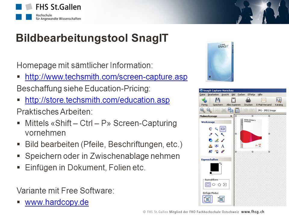 Bildbearbeitungstool SnagIT Homepage mit sämtlicher Information: http://www.techsmith.com/screen-capture.asp Beschaffung siehe Education-Pricing: http://store.techsmith.com/education.asp Praktisches Arbeiten: Mittels «Shift – Ctrl – P» Screen-Capturing vornehmen Bild bearbeiten (Pfeile, Beschriftungen, etc.) Speichern oder in Zwischenablage nehmen Einfügen in Dokument, Folien etc.