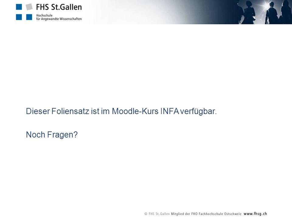 Dieser Foliensatz ist im Moodle-Kurs INFA verfügbar. Noch Fragen?