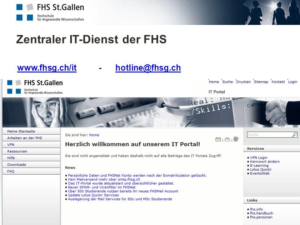 Zentraler IT-Dienst der FHS 4 www.fhsg.ch/itwww.fhsg.ch/it - hotline@fhsg.chhotline@fhsg.ch