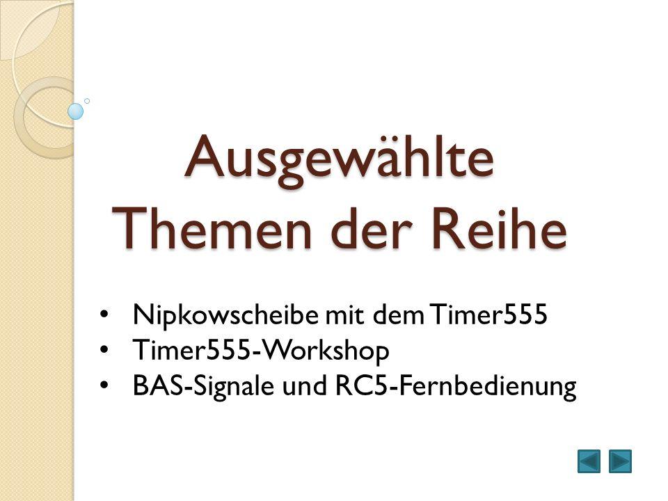 Ausgewählte Themen der Reihe Nipkowscheibe mit dem Timer555 Timer555-Workshop BAS-Signale und RC5-Fernbedienung