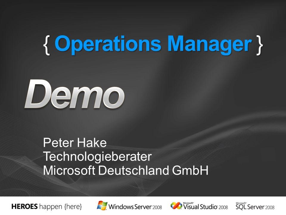 { Operations Manager } Peter Hake Technologieberater Microsoft Deutschland GmbH