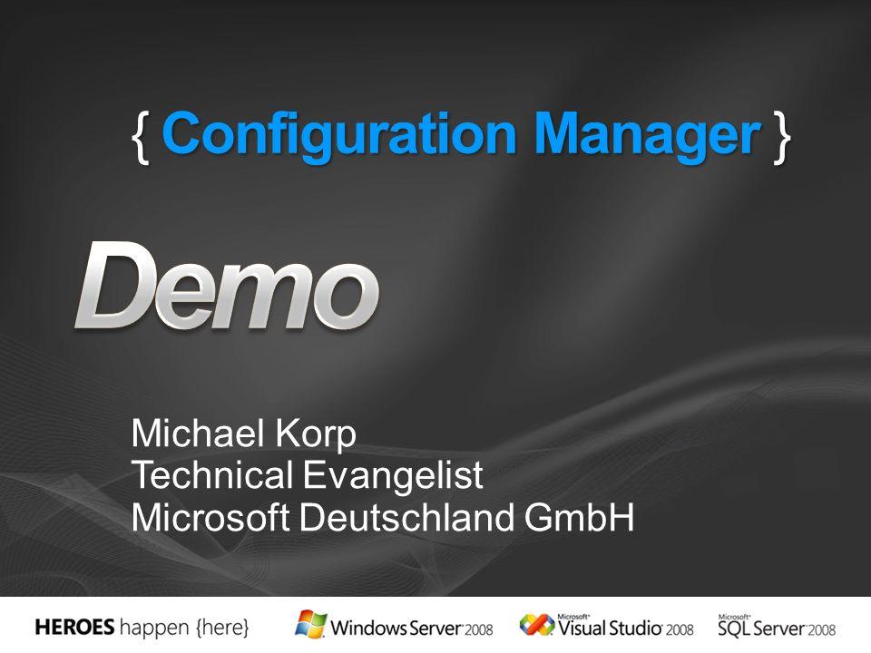 { Configuration Manager } Michael Korp Technical Evangelist Microsoft Deutschland GmbH