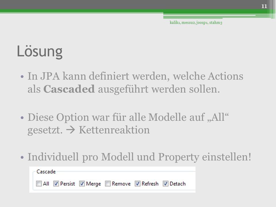 Lösung In JPA kann definiert werden, welche Actions als Cascaded ausgeführt werden sollen. Diese Option war für alle Modelle auf All gesetzt. Kettenre