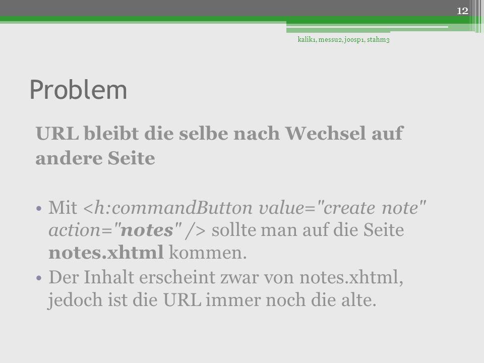 Problem URL bleibt die selbe nach Wechsel auf andere Seite Mit sollte man auf die Seite notes.xhtml kommen. Der Inhalt erscheint zwar von notes.xhtml,