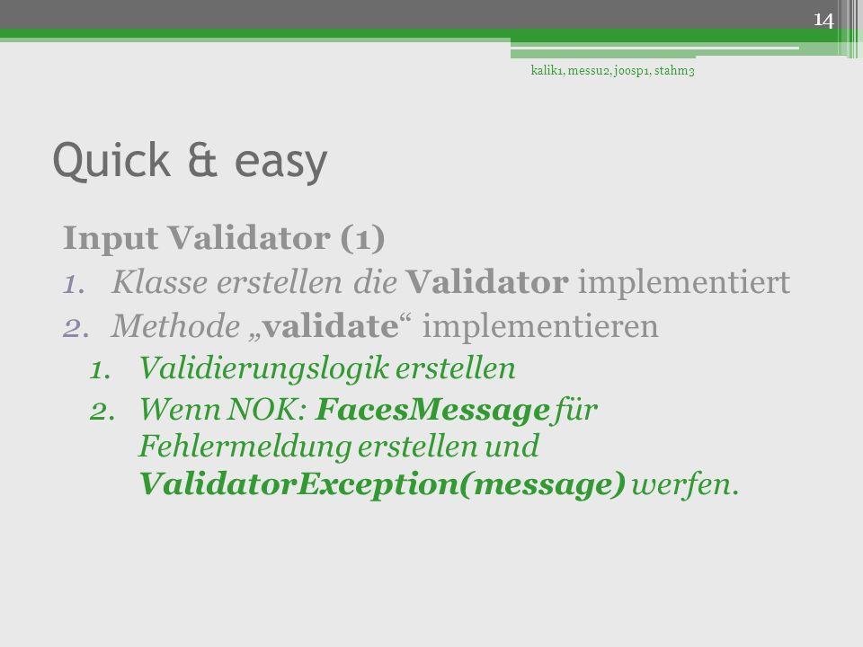 Quick & easy Input Validator (1) 1.Klasse erstellen die Validator implementiert 2.Methode validate implementieren 1.Validierungslogik erstellen 2.Wenn