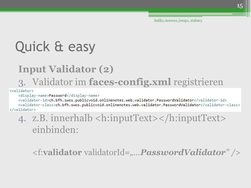 Quick & easy Input Validator (2) 3.Validator im faces-config.xml registrieren 4.z.B. innerhalb einbinden: kalik1, messu2, joosp1, stahm3 15