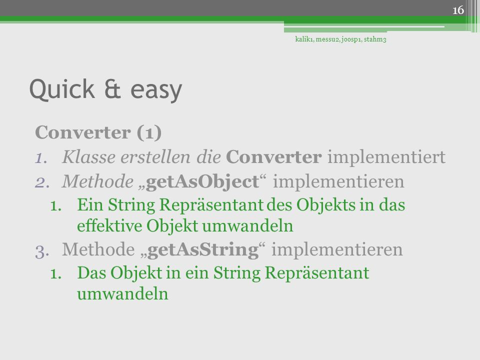 Quick & easy Converter (1) 1.Klasse erstellen die Converter implementiert 2.Methode getAsObject implementieren 1.Ein String Repräsentant des Objekts i