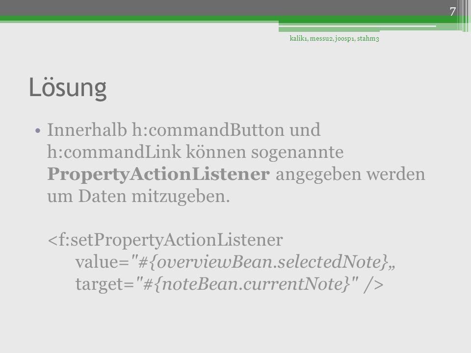 Lösung Innerhalb h:commandButton und h:commandLink können sogenannte PropertyActionListener angegeben werden um Daten mitzugeben. kalik1, messu2, joos