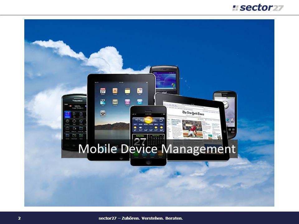 Agenda Was ist MDM / Warum MDM Vorteile einer MDM Lösung Übersicht der Gerätesysteme Wettbewerbsübersicht sector27 – Zuhören.