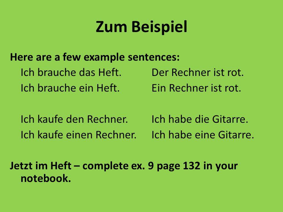 Zum Beispiel Here are a few example sentences: Ich brauche das Heft.Der Rechner ist rot.
