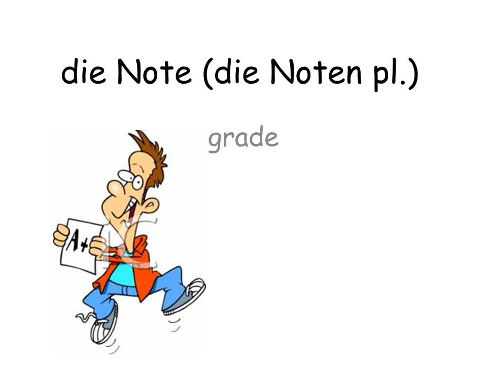 die Note (die Noten pl.) grade
