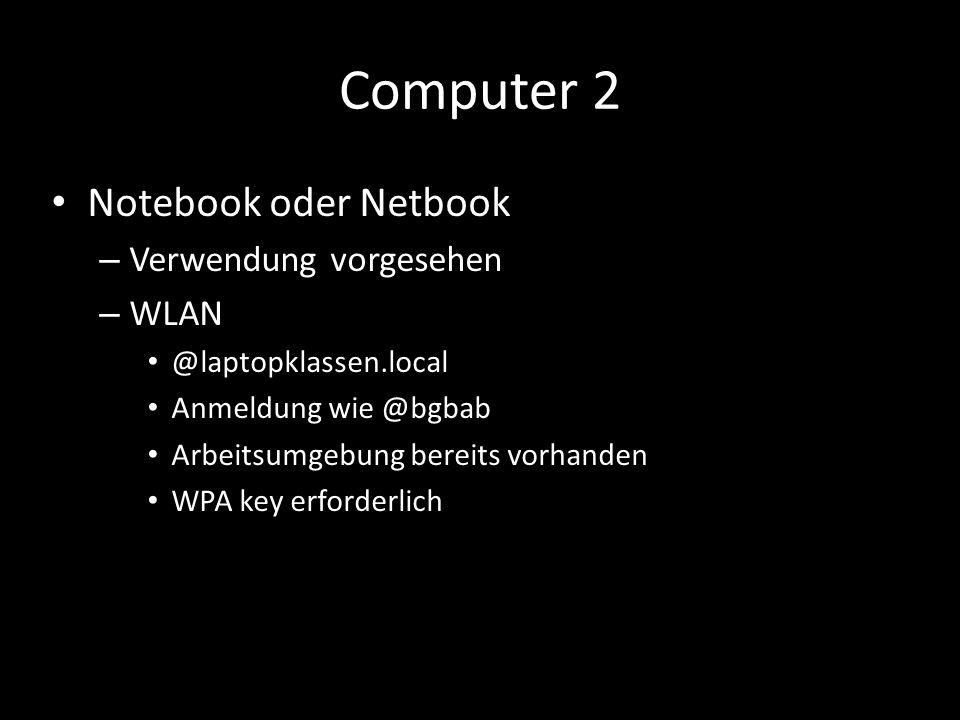 Computer 2 Notebook oder Netbook – Verwendung vorgesehen – WLAN @laptopklassen.local Anmeldung wie @bgbab Arbeitsumgebung bereits vorhanden WPA key erforderlich