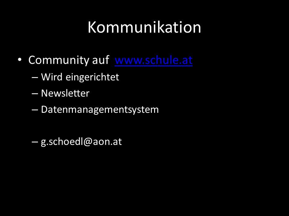 Kommunikation Community auf www.schule.atwww.schule.at – Wird eingerichtet – Newsletter – Datenmanagementsystem – g.schoedl@aon.at
