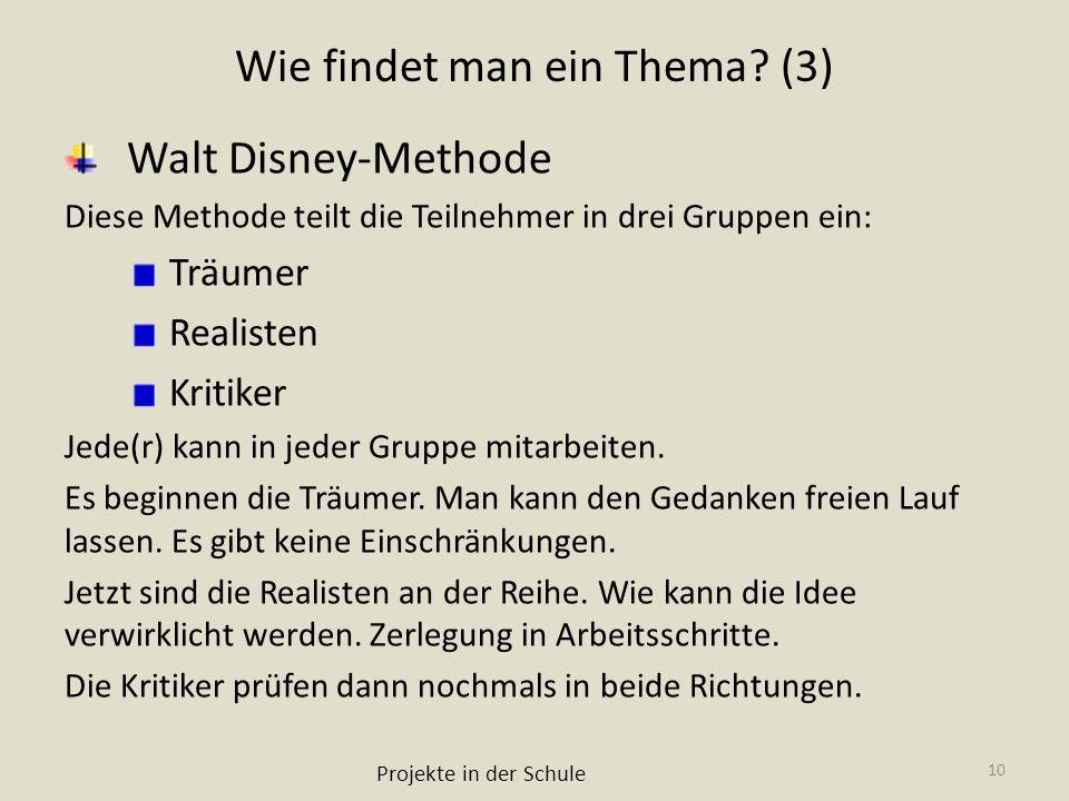 Wie findet man ein Thema? (3) Walt Disney-Methode Diese Methode teilt die Teilnehmer in drei Gruppen ein: Träumer Realisten Kritiker Jede(r) kann in j