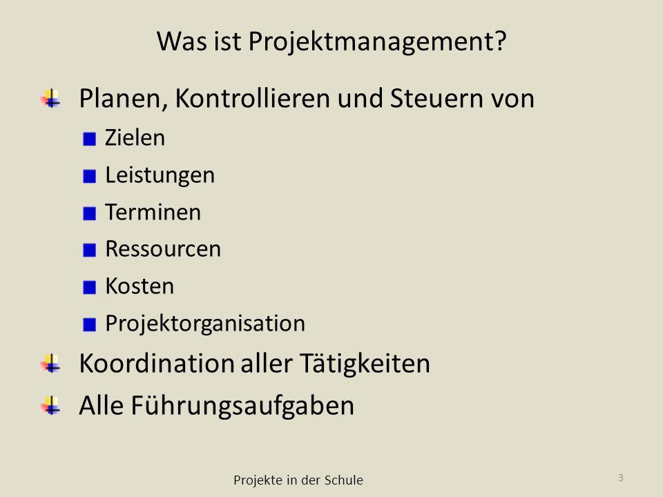 Was ist Projektmanagement? Planen, Kontrollieren und Steuern von Zielen Leistungen Terminen Ressourcen Kosten Projektorganisation Koordination aller T