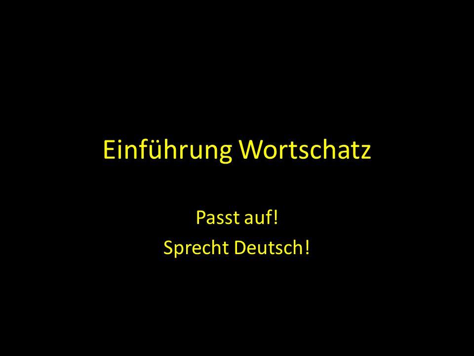 Einführung Wortschatz Passt auf! Sprecht Deutsch!