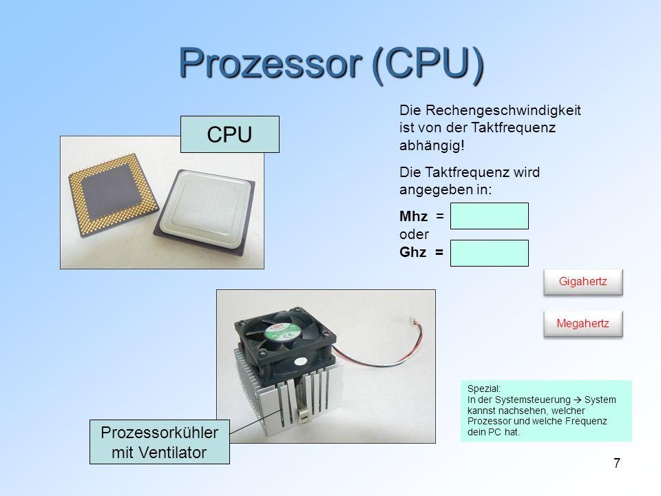 7 Prozessorkühler mit Ventilator CPU Prozessor (CPU) Die Rechengeschwindigkeit ist von der Taktfrequenz abhängig! Die Taktfrequenz wird angegeben in: