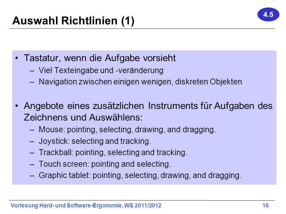 Vorlesung Hard- und Software-Ergonomie, WS 2011/2012 16 Auswahl Richtlinien (1) Tastatur, wenn die Aufgabe vorsieht –Viel Texteingabe und -veränderung