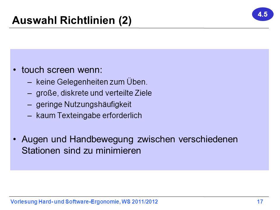 Vorlesung Hard- und Software-Ergonomie, WS 2011/2012 17 Auswahl Richtlinien (2) touch screen wenn: –keine Gelegenheiten zum Üben. –große, diskrete und