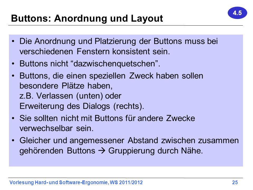 Vorlesung Hard- und Software-Ergonomie, WS 2011/2012 25 Buttons: Anordnung und Layout Die Anordnung und Platzierung der Buttons muss bei verschiedenen