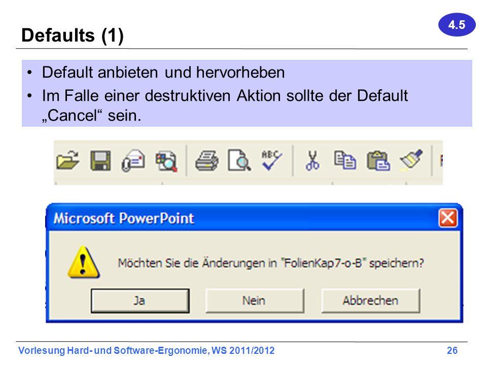 Vorlesung Hard- und Software-Ergonomie, WS 2011/2012 26 Defaults (1) Default anbieten und hervorheben Im Falle einer destruktiven Aktion sollte der De