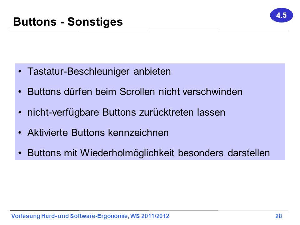 Vorlesung Hard- und Software-Ergonomie, WS 2011/2012 28 Buttons - Sonstiges Tastatur-Beschleuniger anbieten Buttons dürfen beim Scrollen nicht verschw