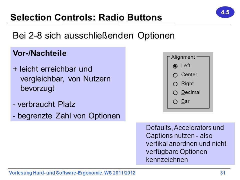 Vorlesung Hard- und Software-Ergonomie, WS 2011/2012 31 Selection Controls: Radio Buttons Bei 2-8 sich ausschließenden Optionen Vor-/Nachteile + leich