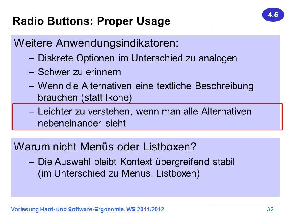 Vorlesung Hard- und Software-Ergonomie, WS 2011/2012 32 Radio Buttons: Proper Usage Weitere Anwendungsindikatoren: –Diskrete Optionen im Unterschied z