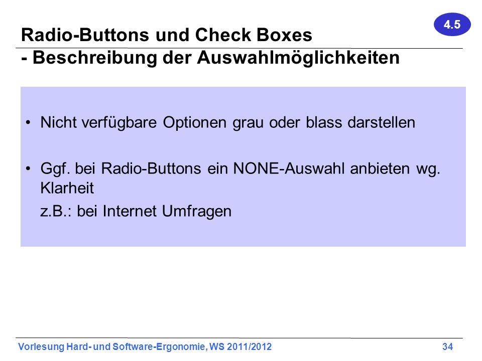 Vorlesung Hard- und Software-Ergonomie, WS 2011/2012 34 Radio-Buttons und Check Boxes - Beschreibung der Auswahlmöglichkeiten Nicht verfügbare Optione