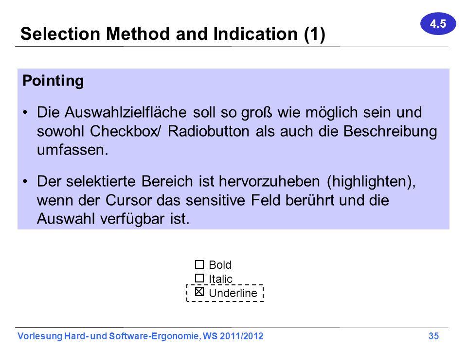 Vorlesung Hard- und Software-Ergonomie, WS 2011/2012 35 Selection Method and Indication (1) Pointing Die Auswahlzielfläche soll so groß wie möglich se