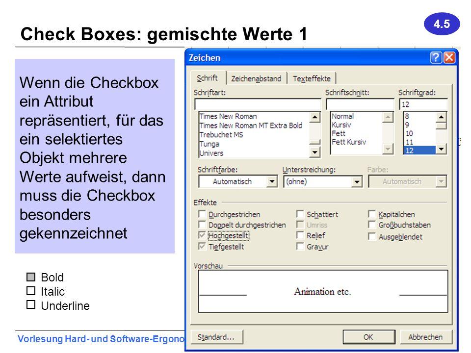 Vorlesung Hard- und Software-Ergonomie, WS 2011/2012 36 Check Boxes: gemischte Werte 1 Bold Italic Underline Wenn die Checkbox ein Attribut repräsenti