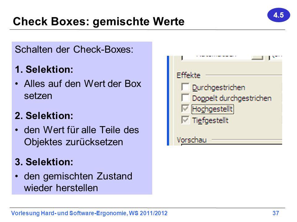 Vorlesung Hard- und Software-Ergonomie, WS 2011/2012 37 Check Boxes: gemischte Werte Schalten der Check-Boxes: 1. Selektion: Alles auf den Wert der Bo