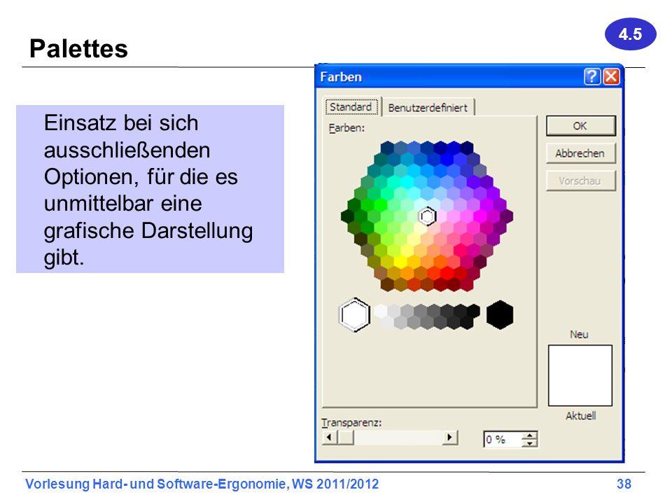 Vorlesung Hard- und Software-Ergonomie, WS 2011/2012 38 Palettes Einsatz bei sich ausschließenden Optionen, für die es unmittelbar eine grafische Dars
