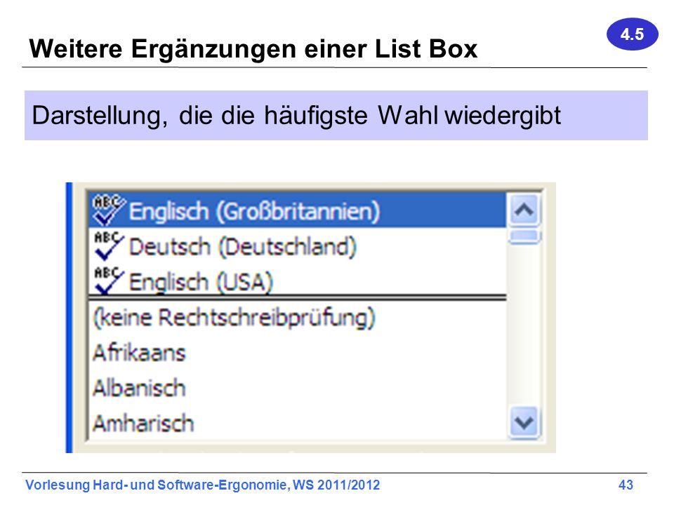 Vorlesung Hard- und Software-Ergonomie, WS 2011/2012 43 Weitere Ergänzungen einer List Box Darstellung, die die häufigste Wahl wiedergibt 4.5
