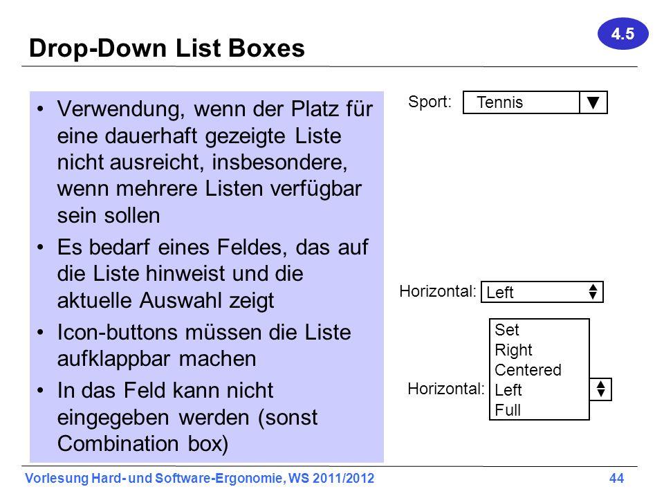 Vorlesung Hard- und Software-Ergonomie, WS 2011/2012 44 Drop-Down List Boxes Verwendung, wenn der Platz für eine dauerhaft gezeigte Liste nicht ausrei