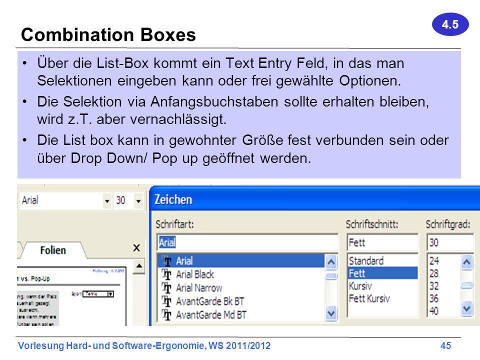 Vorlesung Hard- und Software-Ergonomie, WS 2011/2012 45 Combination Boxes Über die List-Box kommt ein Text Entry Feld, in das man Selektionen eingeben