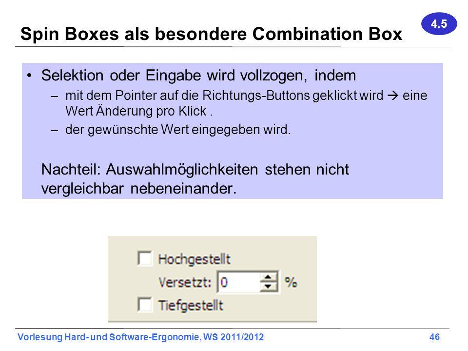 Vorlesung Hard- und Software-Ergonomie, WS 2011/2012 46 Spin Boxes als besondere Combination Box Selektion oder Eingabe wird vollzogen, indem –mit dem