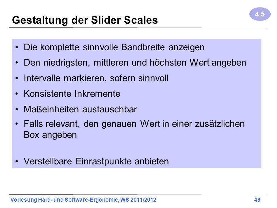 Vorlesung Hard- und Software-Ergonomie, WS 2011/2012 48 Gestaltung der Slider Scales Die komplette sinnvolle Bandbreite anzeigen Den niedrigsten, mitt