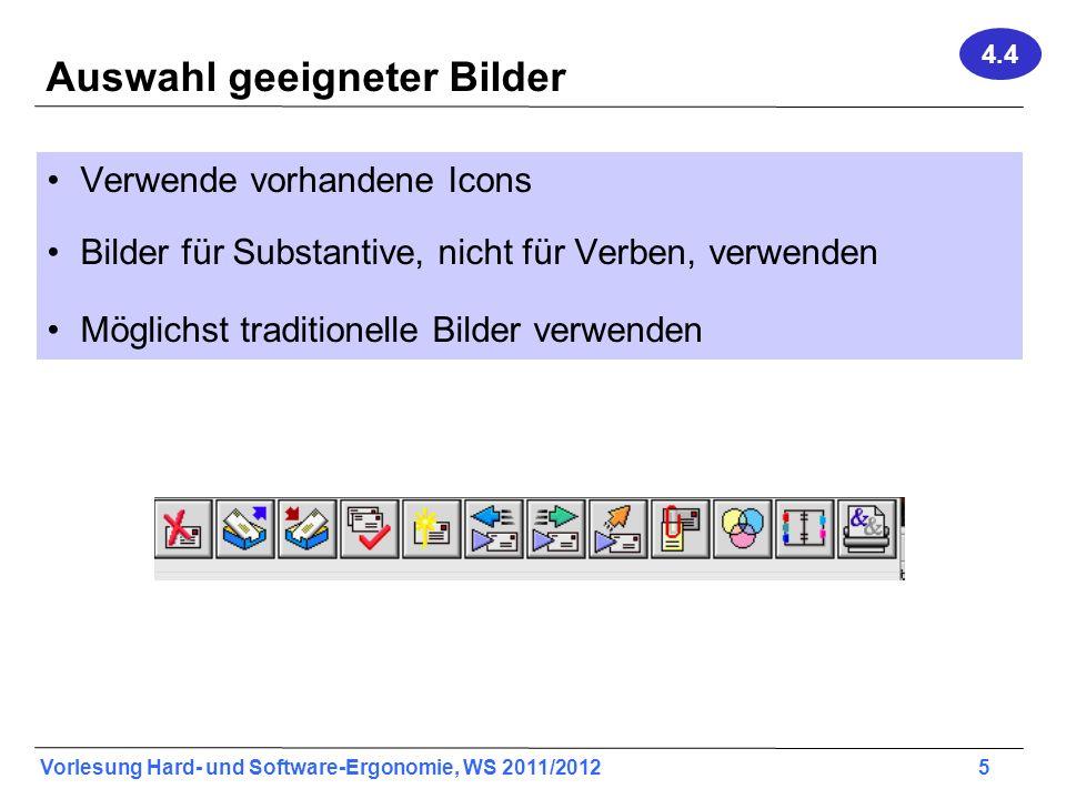 Vorlesung Hard- und Software-Ergonomie, WS 2011/2012 5 Auswahl geeigneter Bilder Verwende vorhandene Icons Bilder für Substantive, nicht für Verben, v